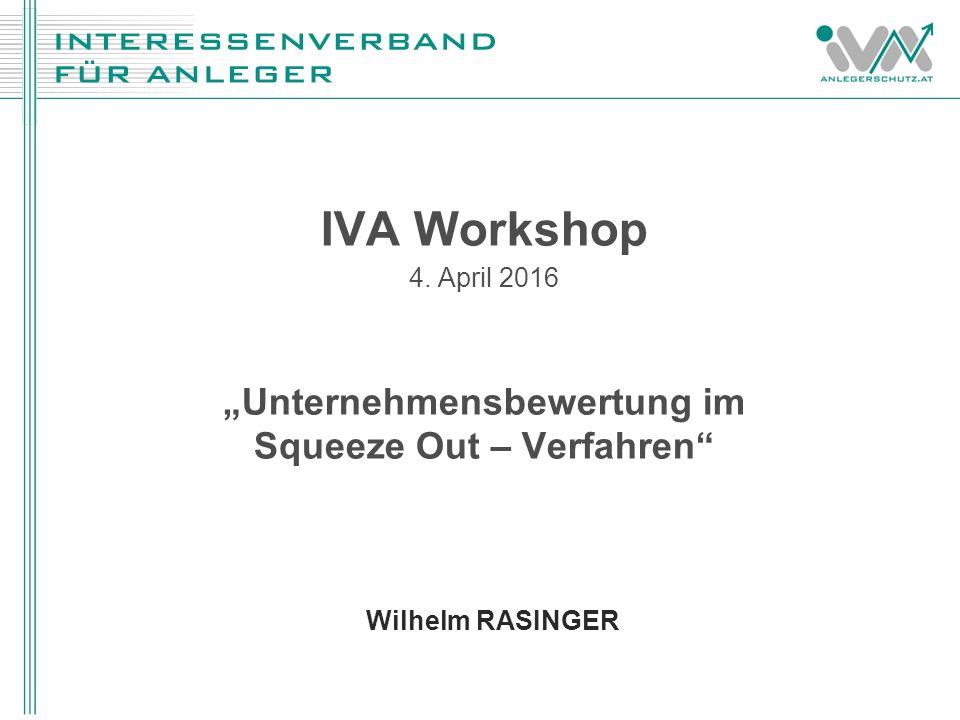 """IVA Workshop 4. April 2016 """"Unternehmensbewertung im Squeeze Out – Verfahren Wilhelm RASINGER"""