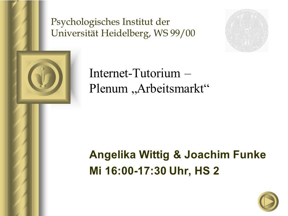 """Internet-Tutorium – Plenum """"Arbeitsmarkt Angelika Wittig & Joachim Funke Mi 16:00-17:30 Uhr, HS 2 Psychologisches Institut der Universität Heidelberg, WS 99/00"""