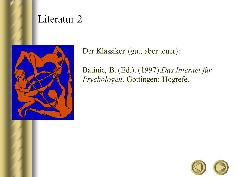 Literatur 2 Der Klassiker (gut, aber teuer): Batinic, B. (Ed.). (1997).Das Internet für Psychologen. Göttingen: Hogrefe.