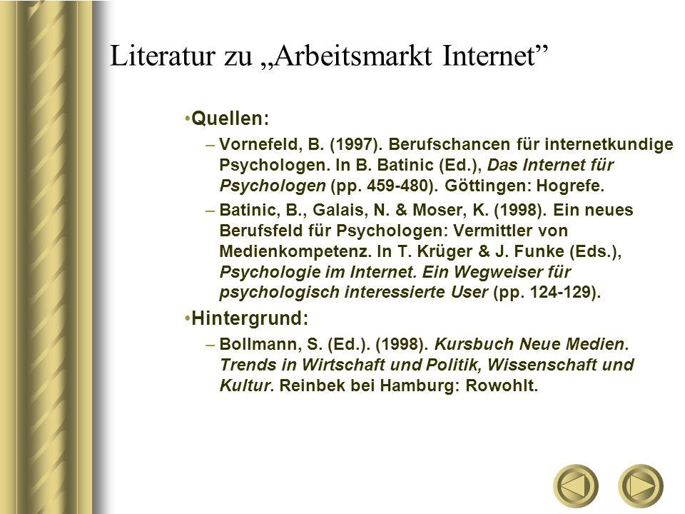 """Literatur zu """"Arbeitsmarkt Internet"""" Quellen: –Vornefeld, B. (1997). Berufschancen für internetkundige Psychologen. In B. Batinic (Ed.), Das Internet"""