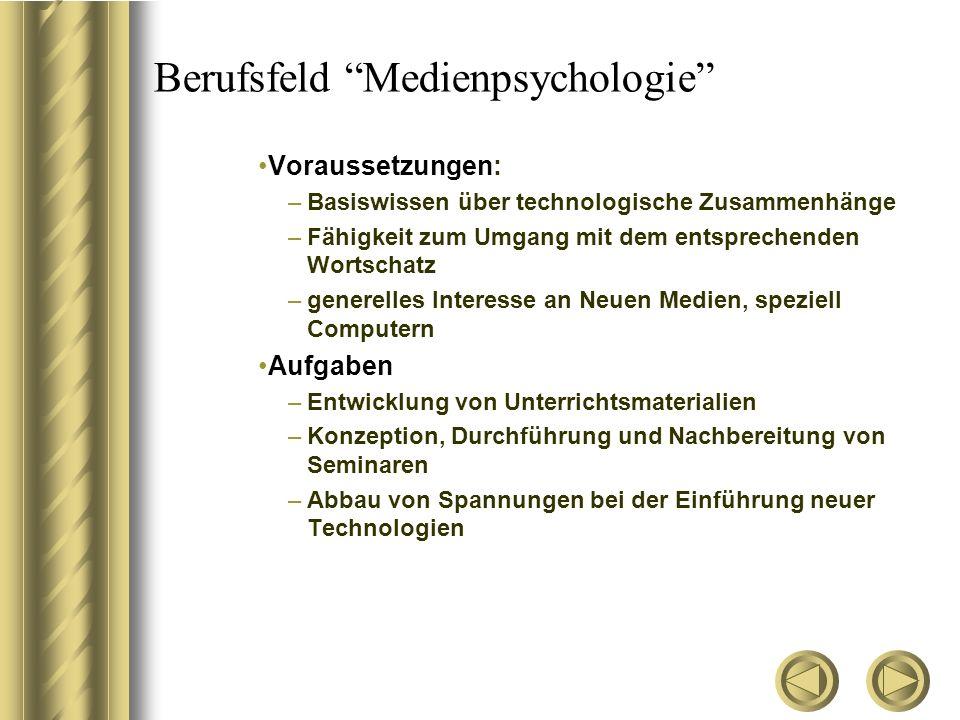 """Berufsfeld """"Medienpsychologie"""" Voraussetzungen: –Basiswissen über technologische Zusammenhänge –Fähigkeit zum Umgang mit dem entsprechenden Wortschatz"""