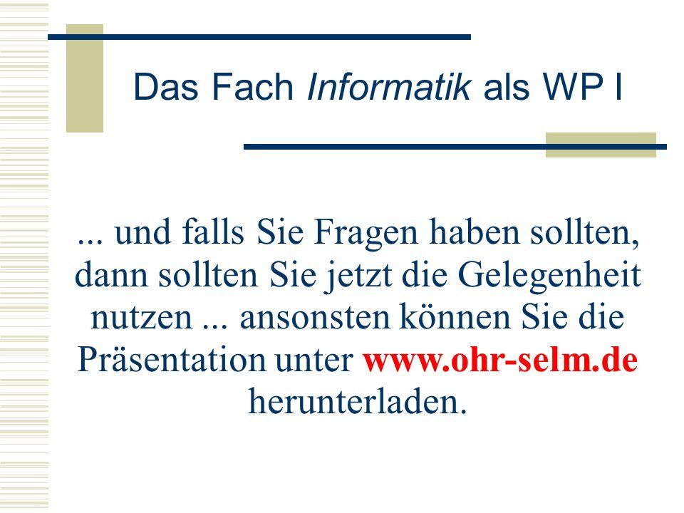 Das Fach Informatik als WP I... und falls Sie Fragen haben sollten, dann sollten Sie jetzt die Gelegenheit nutzen... ansonsten können Sie die Präsenta