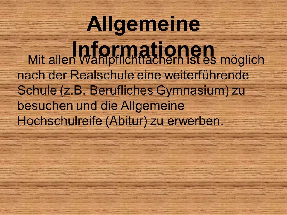 Allgemeine Informationen Mit allen Wahlpflichtfächern ist es möglich nach der Realschule eine weiterführende Schule (z.B.