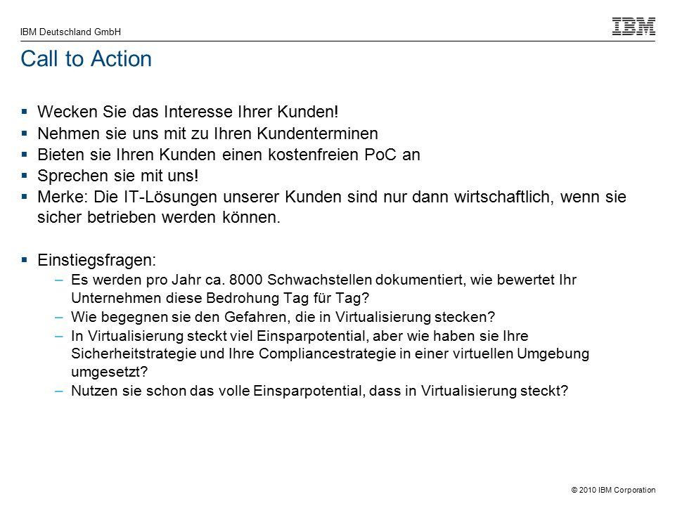 © 2010 IBM Corporation IBM Deutschland GmbH Call to Action  Wecken Sie das Interesse Ihrer Kunden.