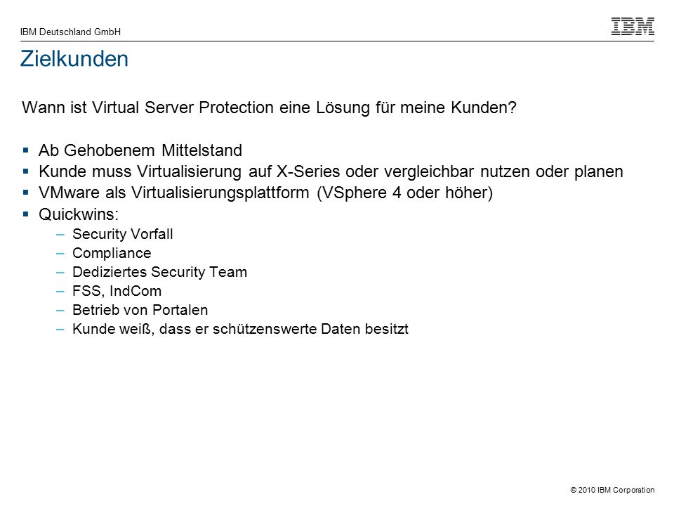 © 2010 IBM Corporation IBM Deutschland GmbH Zielkunden Wann ist Virtual Server Protection eine Lösung für meine Kunden.