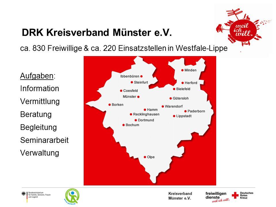 DRK Kreisverband Münster e.V. ca. 830 Freiwillige & ca. 220 Einsatzstellen in Westfale-Lippe Aufgaben: Information Vermittlung Beratung Begleitung Sem