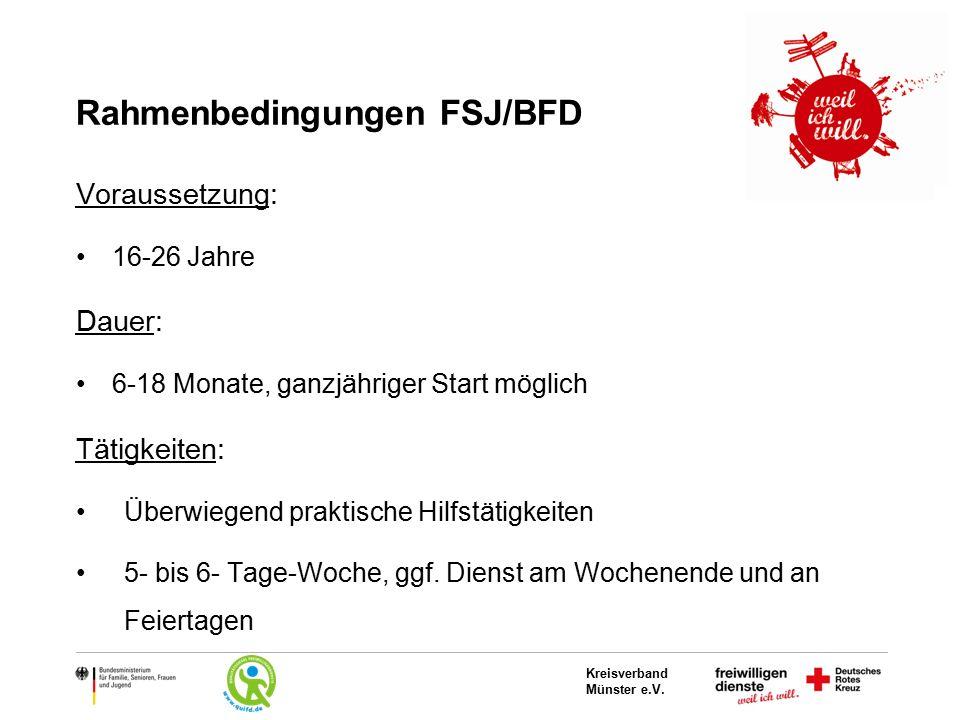 Kreisverband Münster e.V. Rahmenbedingungen FSJ/BFD Voraussetzung: 16-26 Jahre Dauer: 6-18 Monate, ganzjähriger Start möglich Tätigkeiten: Überwiegend