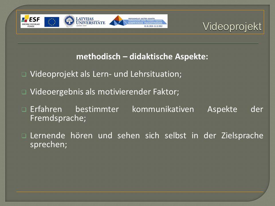 methodisch – didaktische Aspekte:  Videoprojekt als Lern- und Lehrsituation;  Videoergebnis als motivierender Faktor;  Erfahren bestimmter kommunikativen Aspekte der Fremdsprache;  Lernende hören und sehen sich selbst in der Zielsprache sprechen;