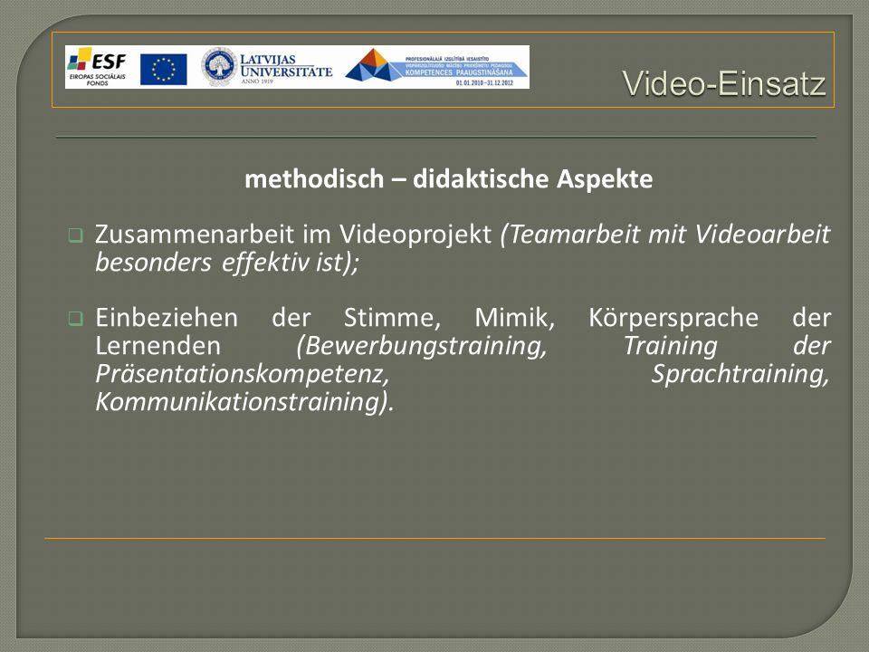 methodisch – didaktische Aspekte  Zusammenarbeit im Videoprojekt (Teamarbeit mit Videoarbeit besonders effektiv ist);  Einbeziehen der Stimme, Mimik, Körpersprache der Lernenden (Bewerbungstraining, Training der Präsentationskompetenz, Sprachtraining, Kommunikationstraining).