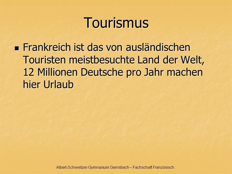 Albert-Schweitzer-Gymnasium Gernsbach – Fachschaft Französisch Tourismus Frankreich ist das von ausländischen Touristen meistbesuchte Land der Welt, 12 Millionen Deutsche pro Jahr machen hier Urlaub Frankreich ist das von ausländischen Touristen meistbesuchte Land der Welt, 12 Millionen Deutsche pro Jahr machen hier Urlaub