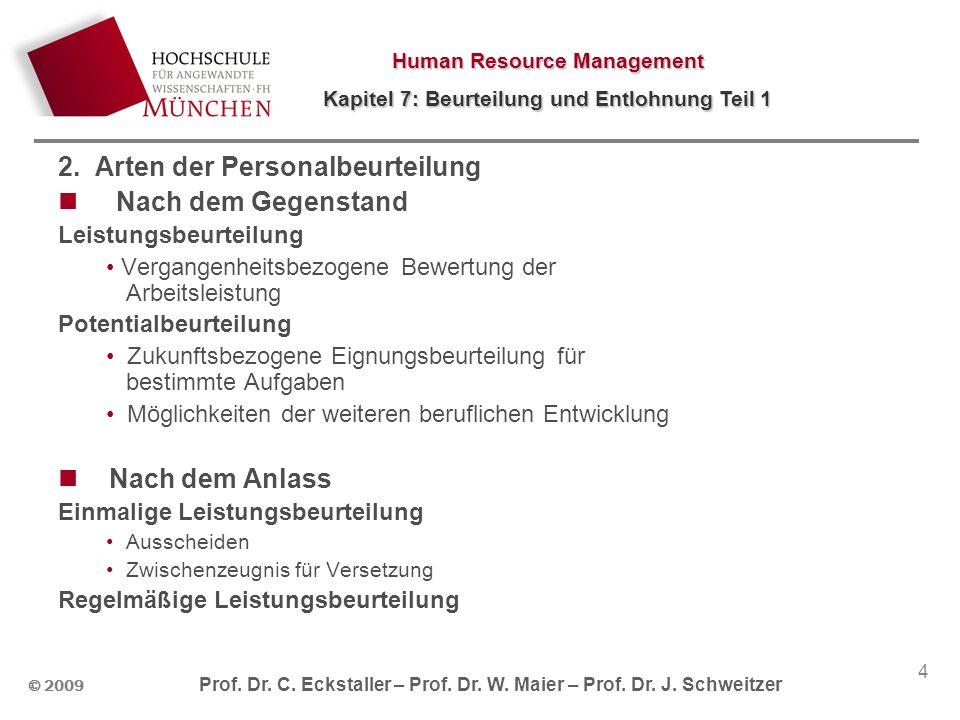 Human Resource Management Kapitel 7: Beurteilung und Entlohnung Teil 1 © 2009 Prof. Dr. C. Eckstaller – Prof. Dr. W. Maier – Prof. Dr. J. Schweitzer 4