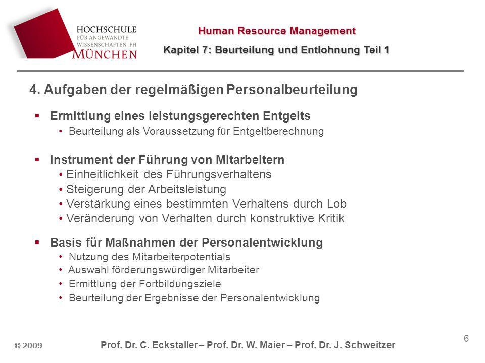Human Resource Management Kapitel 7: Beurteilung und Entlohnung Teil 1 © 2009 Prof. Dr. C. Eckstaller – Prof. Dr. W. Maier – Prof. Dr. J. Schweitzer 6