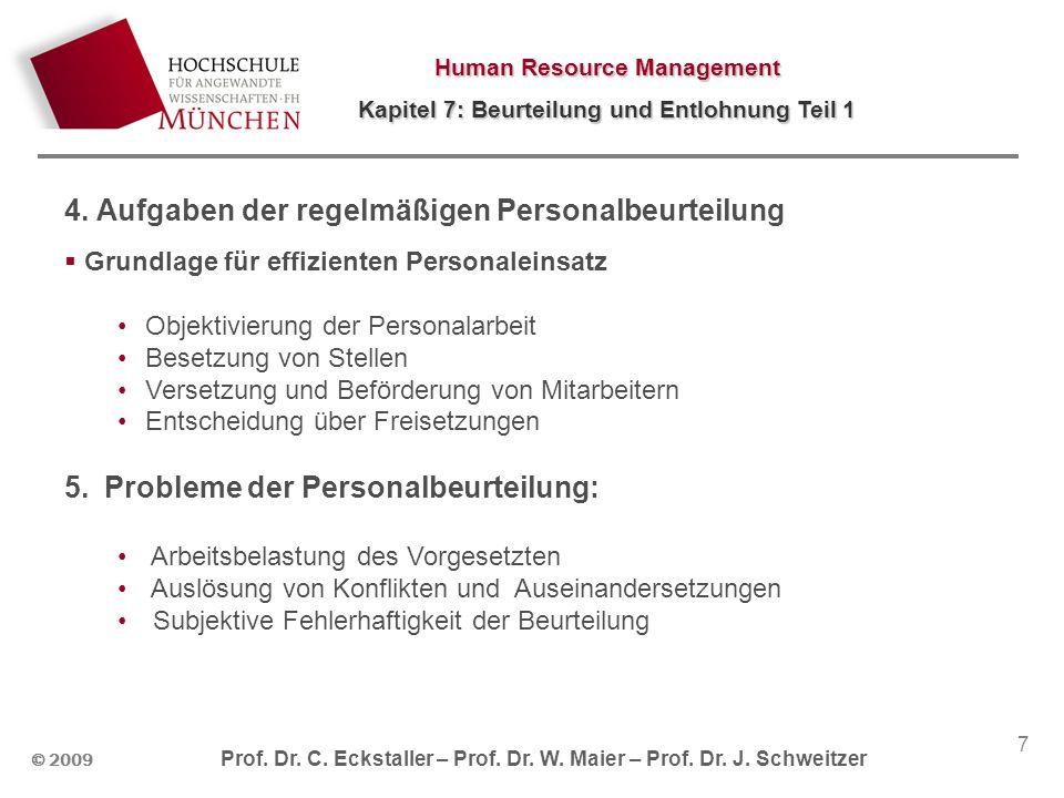 Human Resource Management Kapitel 7: Beurteilung und Entlohnung Teil 1 © 2009 Prof. Dr. C. Eckstaller – Prof. Dr. W. Maier – Prof. Dr. J. Schweitzer 7