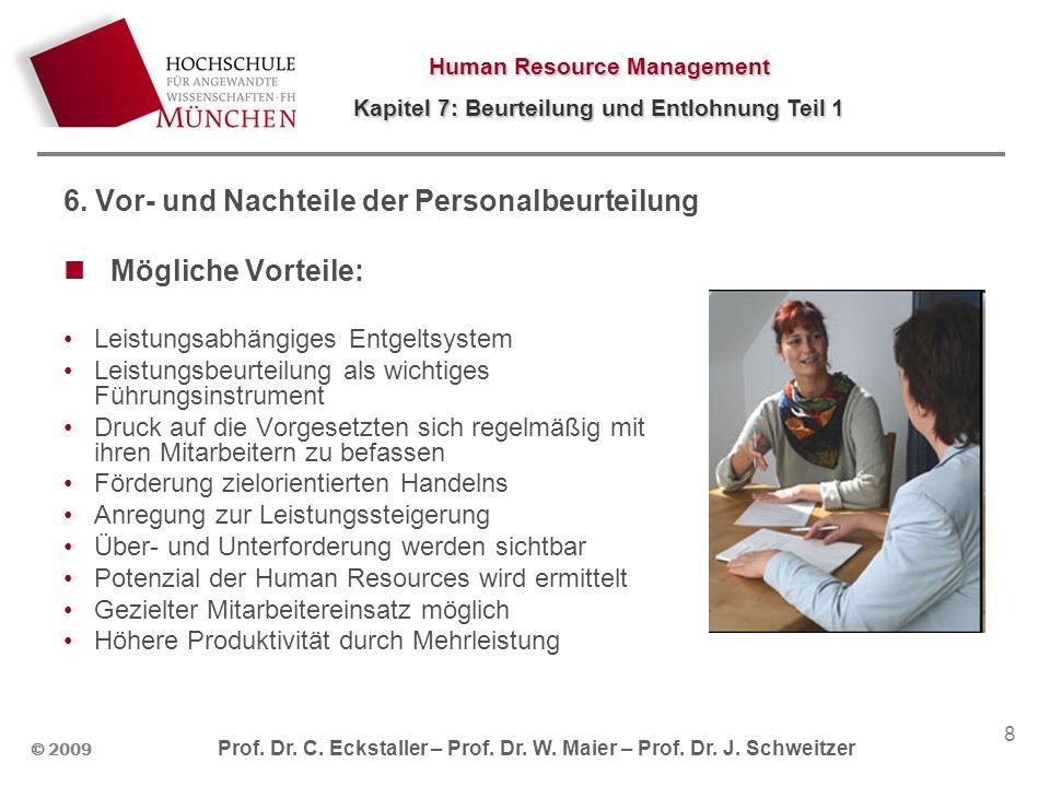 Human Resource Management Kapitel 7: Beurteilung und Entlohnung Teil 1 © 2009 Prof. Dr. C. Eckstaller – Prof. Dr. W. Maier – Prof. Dr. J. Schweitzer 8