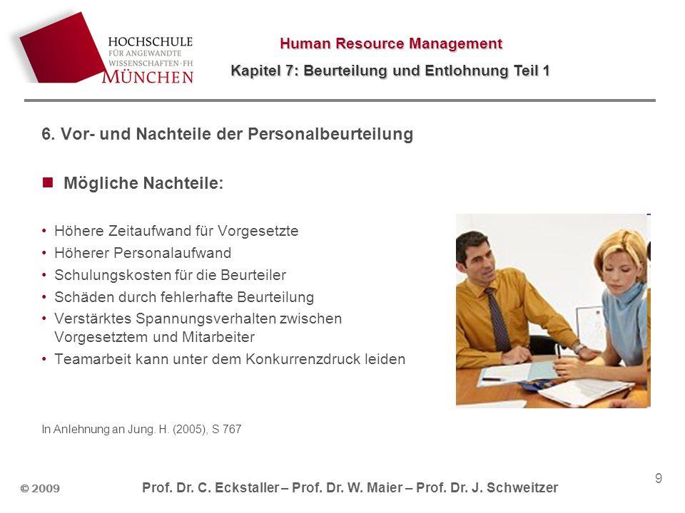 Human Resource Management Kapitel 7: Beurteilung und Entlohnung Teil 1 © 2009 Prof. Dr. C. Eckstaller – Prof. Dr. W. Maier – Prof. Dr. J. Schweitzer 9