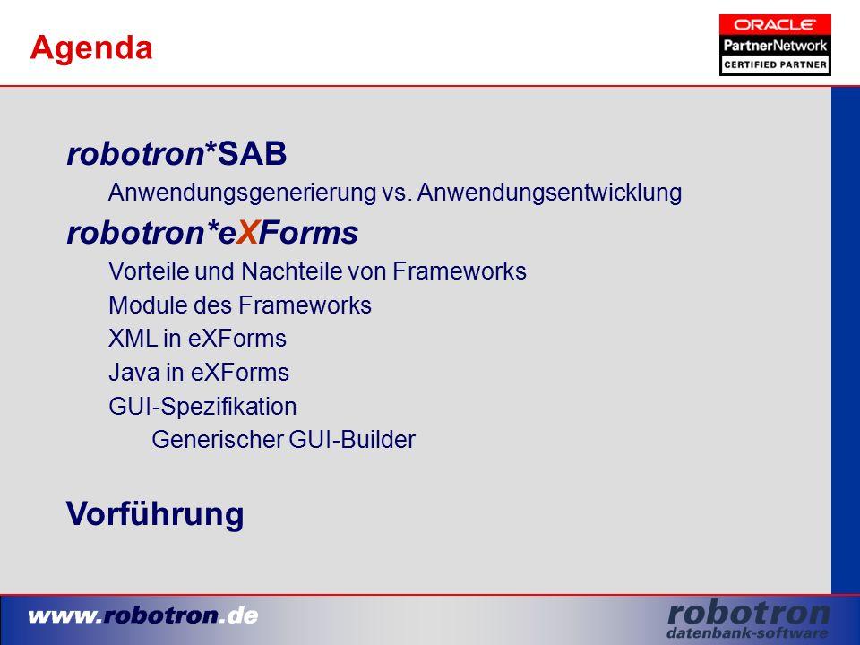 Agenda robotron*SAB Anwendungsgenerierung vs. Anwendungsentwicklung robotron*eXForms Vorteile und Nachteile von Frameworks Module des Frameworks XML i