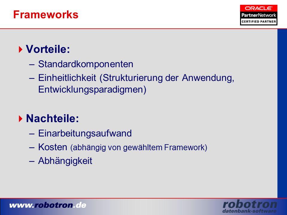Frameworks  Vorteile: –Standardkomponenten –Einheitlichkeit (Strukturierung der Anwendung, Entwicklungsparadigmen)  Nachteile: –Einarbeitungsaufwand