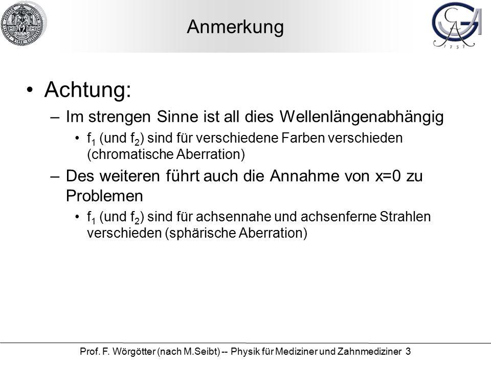 Prof. F. Wörgötter (nach M.Seibt) -- Physik für Mediziner und Zahnmediziner 3 Anmerkung Achtung: –Im strengen Sinne ist all dies Wellenlängenabhängig