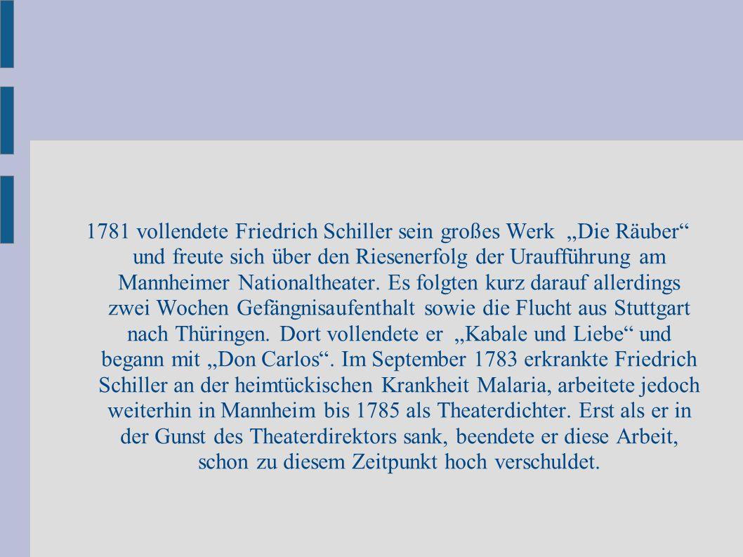 """1781 vollendete Friedrich Schiller sein großes Werk """"Die Räuber und freute sich über den Riesenerfolg der Uraufführung am Mannheimer Nationaltheater."""