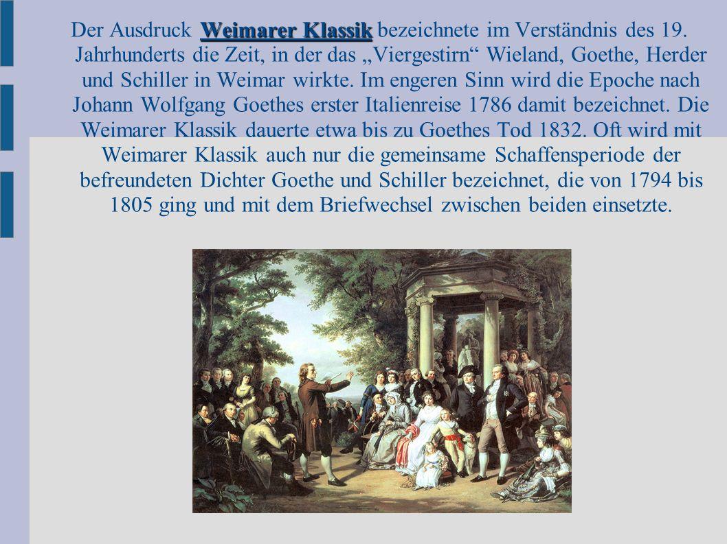 """Weimarer Klassik Der Ausdruck Weimarer Klassik bezeichnete im Verständnis des 19. Jahrhunderts die Zeit, in der das """"Viergestirn"""" Wieland, Goethe, Her"""