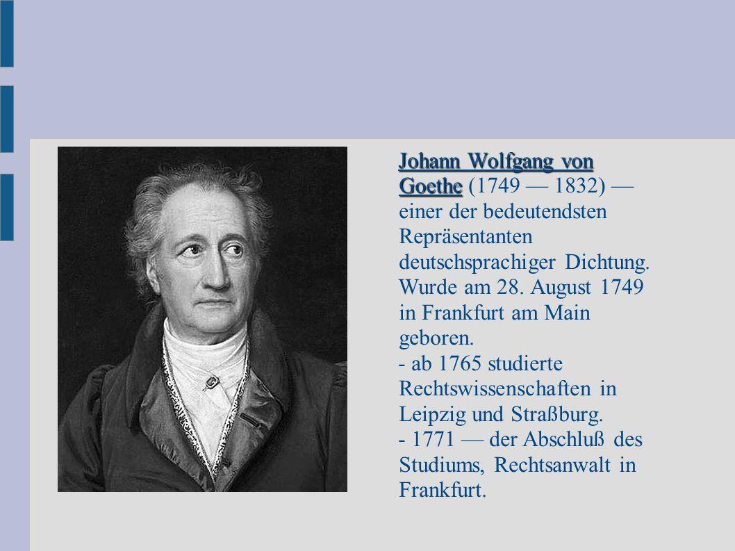 Johann Wolfgang von Goethe Johann Wolfgang von Goethe (1749 — 1832) — einer der bedeutendsten Repräsentanten deutschsprachiger Dichtung. Wurde am 28.