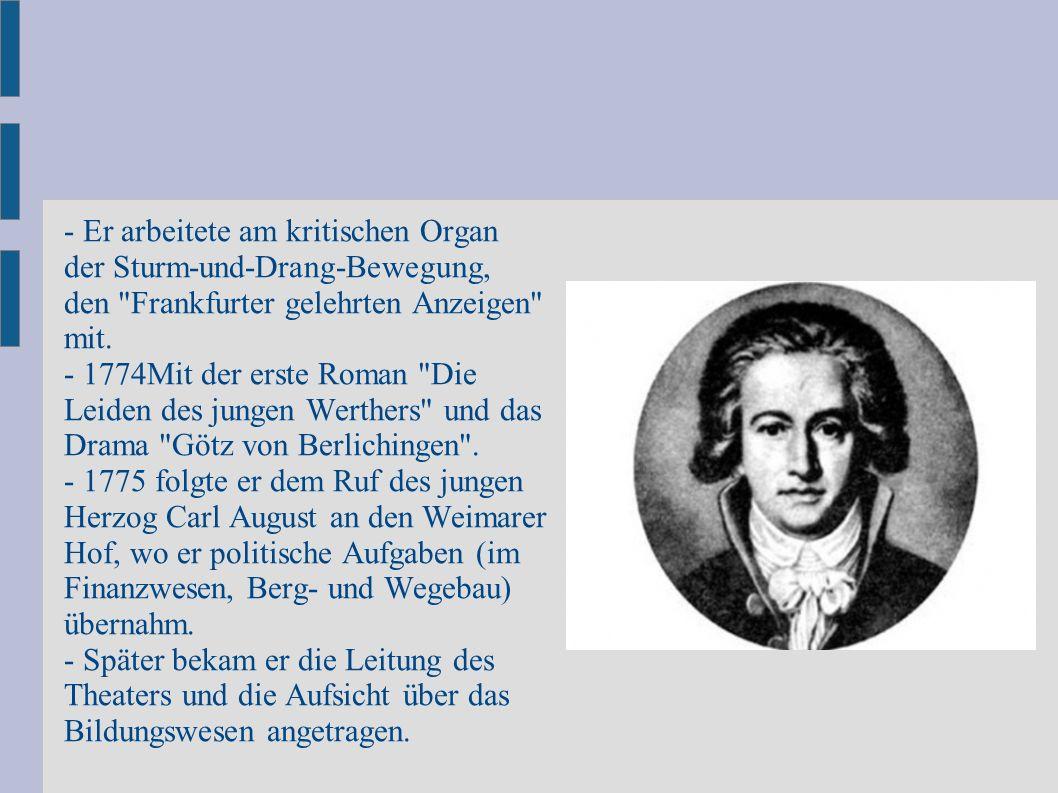 - Er arbeitete am kritischen Organ der Sturm-und-Drang-Bewegung, den Frankfurter gelehrten Anzeigen mit.