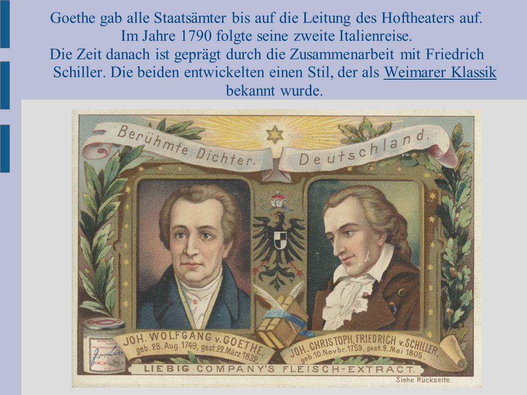Goethe gab alle Staatsämter bis auf die Leitung des Hoftheaters auf. Im Jahre 1790 folgte seine zweite Italienreise. Die Zeit danach ist geprägt durch