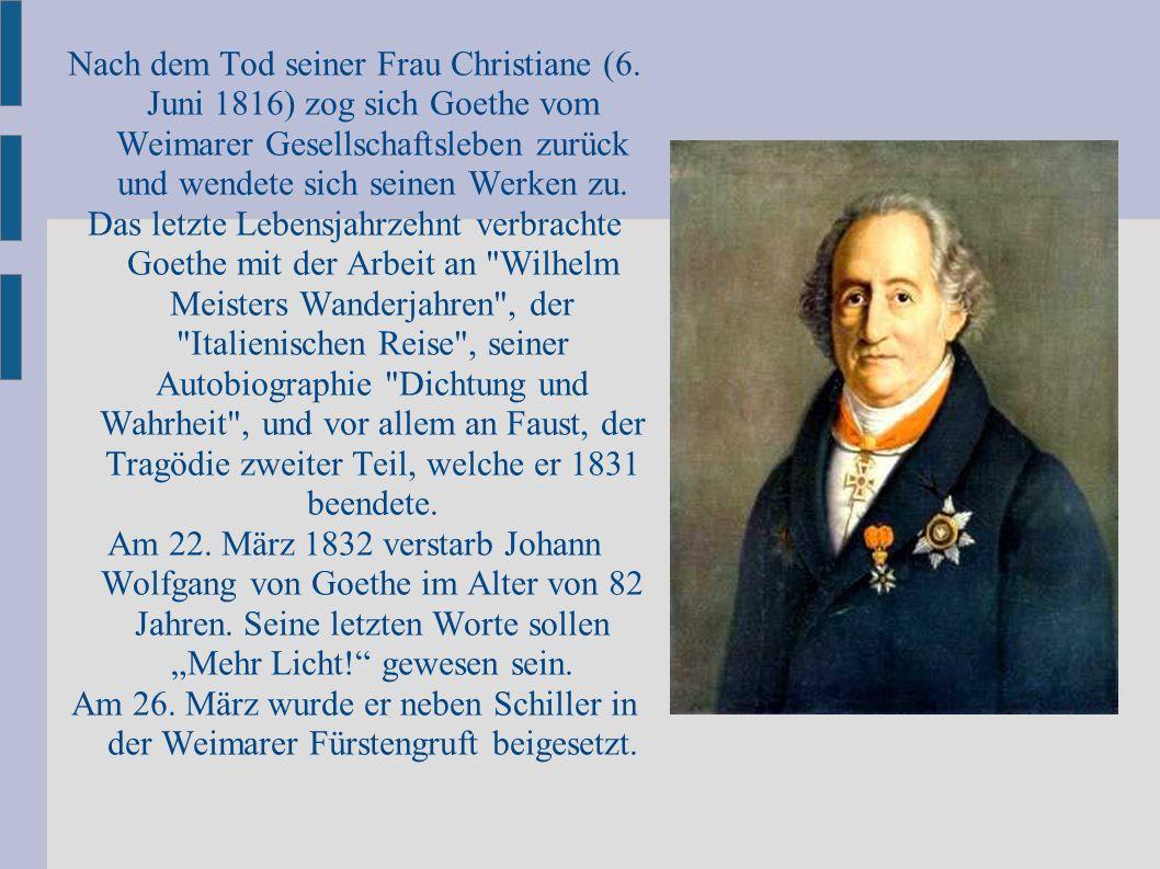 Nach dem Tod seiner Frau Christiane (6. Juni 1816) zog sich Goethe vom Weimarer Gesellschaftsleben zurück und wendete sich seinen Werken zu. Das letzt