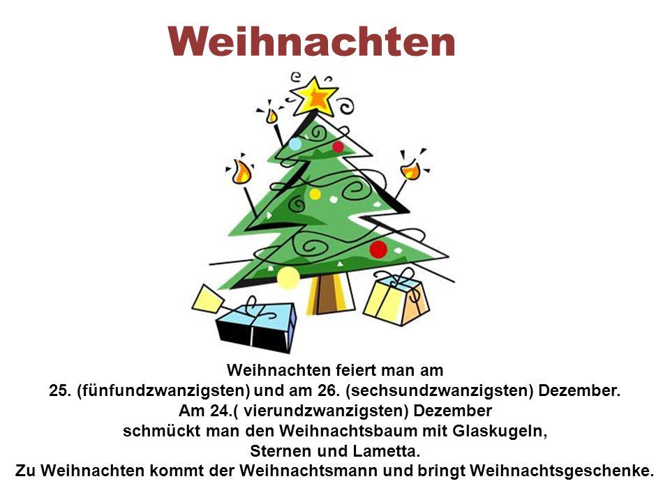 Weihnachten Weihnachten feiert man am 25.(fünfundzwanzigsten) und am 26.