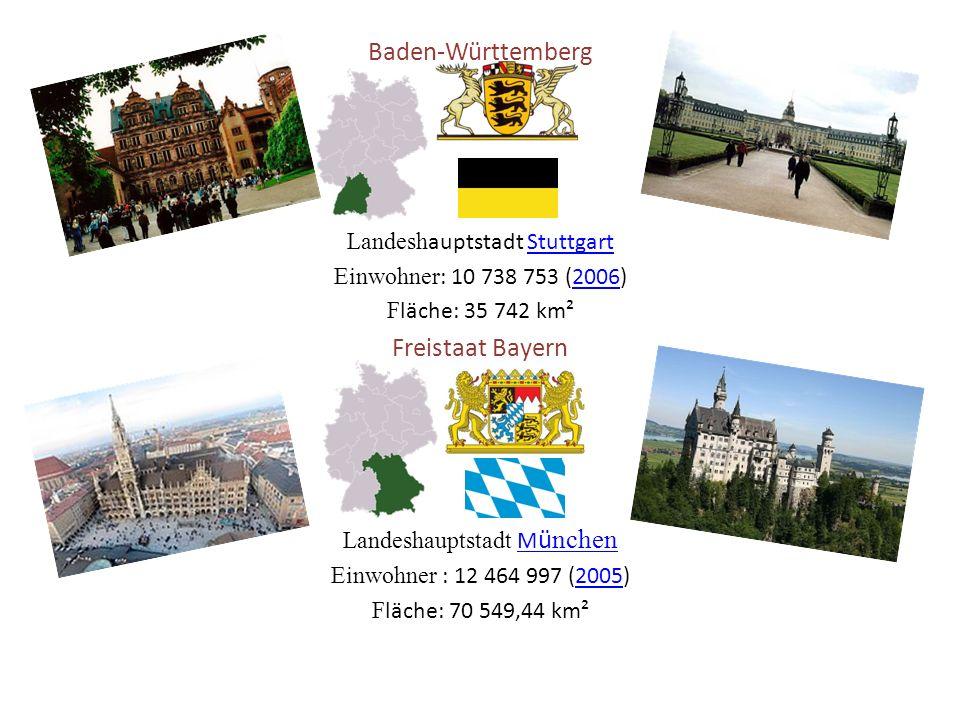 Baden-Württemberg Landesh auptstadt StuttgartStuttgart Einwohner : 10 738 753 (2006)2006 F läche: 35 742 km² Freistaat Bayern Landeshauptstadt M ü nchen M Einwohner : 12 464 997 (2005)2005 F läche: 70 549,44 km²