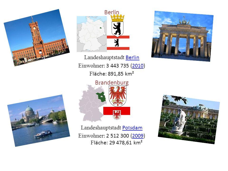 Berlin Landeshauptstadt Berlin Einwohner : 3 443 735 (2010) F läche: 891,85 km² B r andenburg Landeshauptstadt Po ts dam Po ts dam Einwohner : 2 512 300 (2009) F läche: 29 478,61 km²