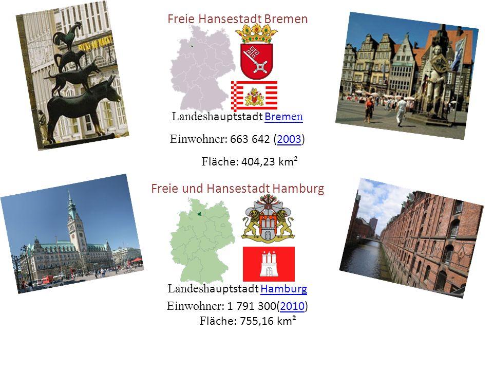 Freie Hansestadt Bremen Landesh auptstadt Brem en Einwohner : 663 642 (2003) F läche: 404,23 km² Freie und Hansestadt Hamburg Landesh auptstadt Hamburg Einwohner : 1 791 300(2010) F läche: 755,16 km²