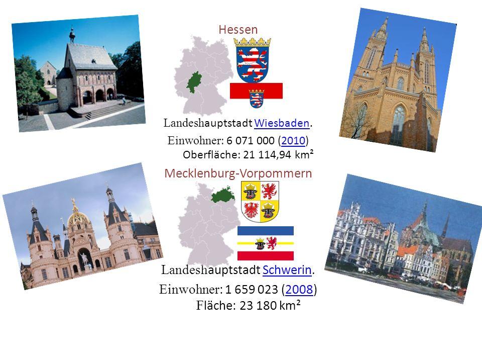 Hessen Landesh auptstadt Wiesbaden.Wiesbaden Einwohner : 6 071 000 (2010) Oberfläche: 21 114,94 km² Mecklenburg-Vorpommern Landesh auptstadt Schwerin.Schwerin Einwohner : 1 659 023 (2008) F läche: 23 180 km²