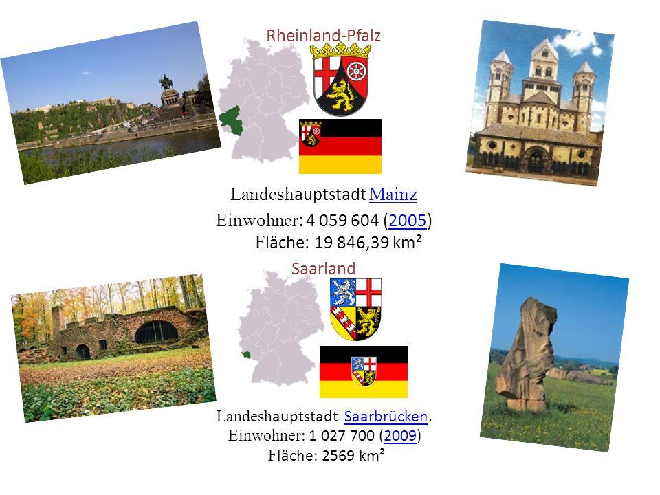 Rheinland-Pfalz Landesh auptstadt Mainz Einwohner : 4 059 604 (2005) F läche: 19 846,39 km² Saarland Landesh auptstadt Saarbrücken.Saarbrücken Einwohner : 1 027 700 (2009) F läche: 2569 km²