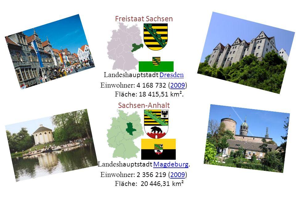 Freistaat Sachsen Landesh auptstadt Dre sden Einwohner : 4 168 732 (2009) F läche: 18 415,51 km².
