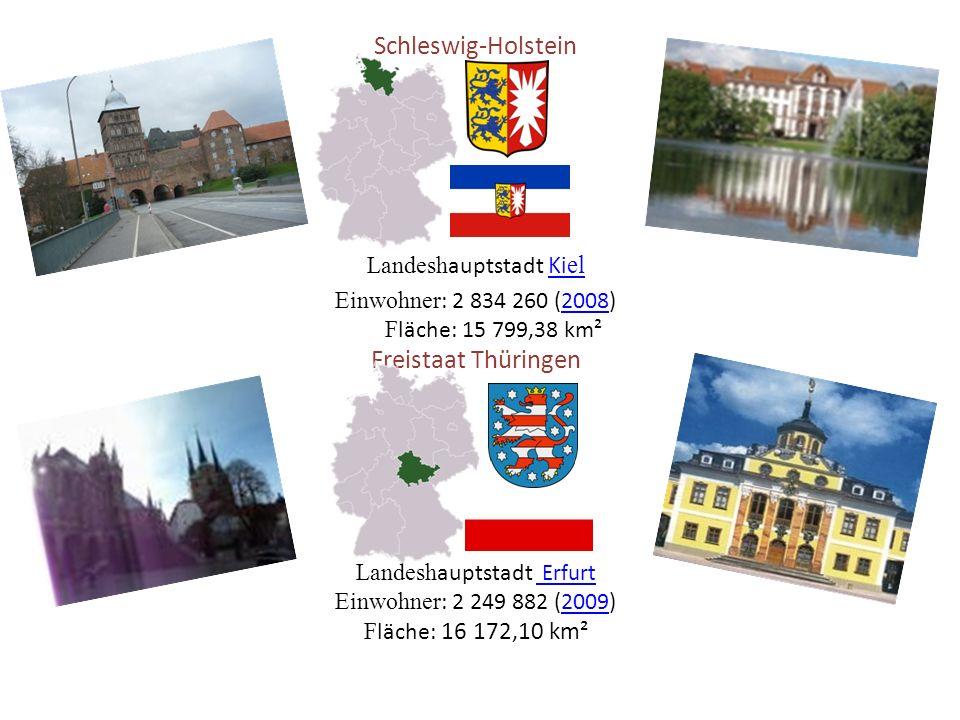 Schleswig-Holstein Landesh auptstadt Ki el Einwohner : 2 834 260 (2008) F läche: 15 799,38 km² Freistaat Thüringen Landesh auptstadt Erfurt Erfurt Einwohner : 2 249 882 (2009) F läche: 16 172,10 km²