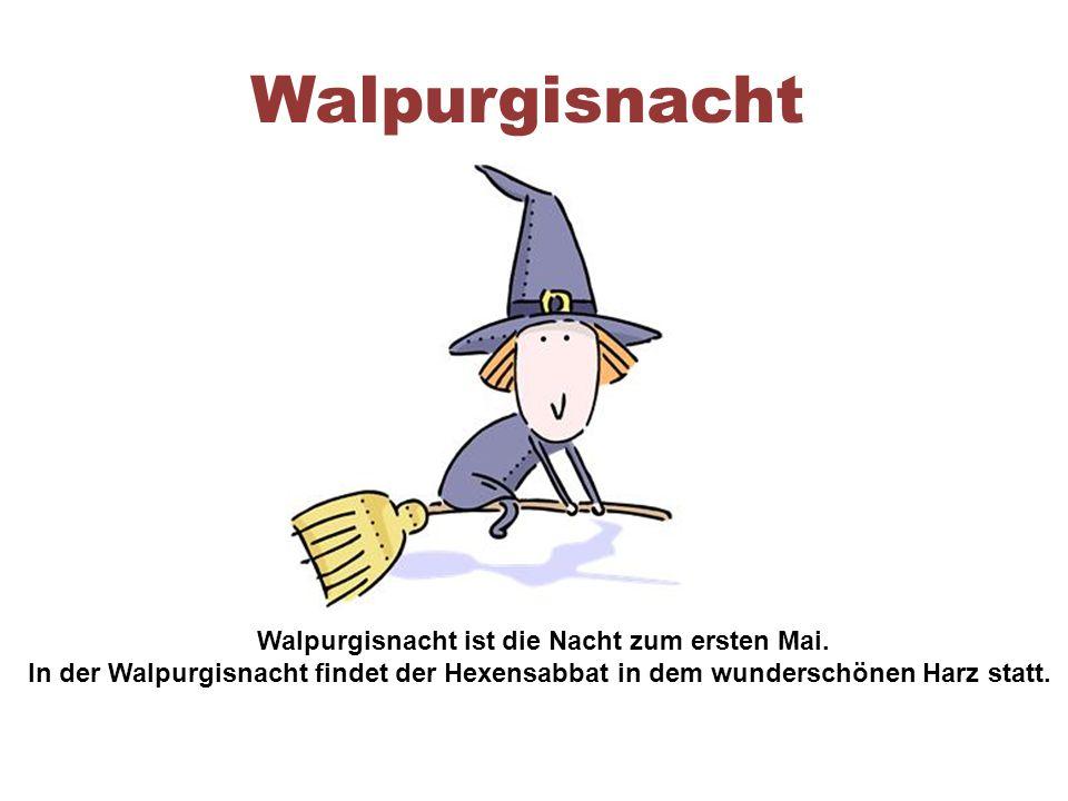 Walpurgisnacht Walpurgisnacht ist die Nacht zum ersten Mai.
