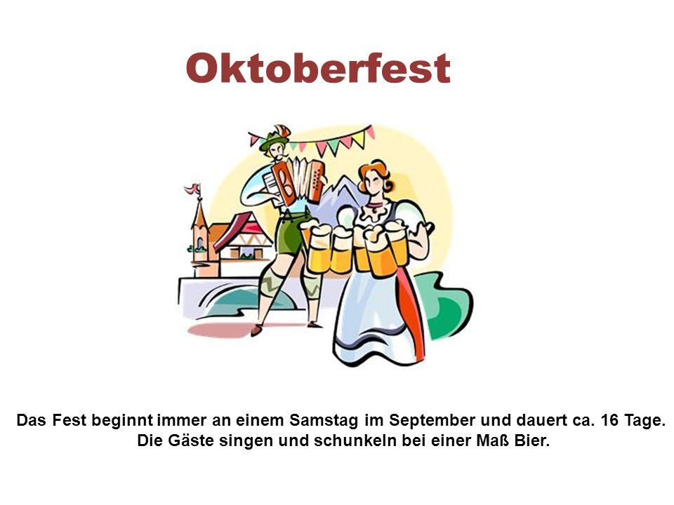 Oktoberfest Das Fest beginnt immer an einem Samstag im September und dauert ca.