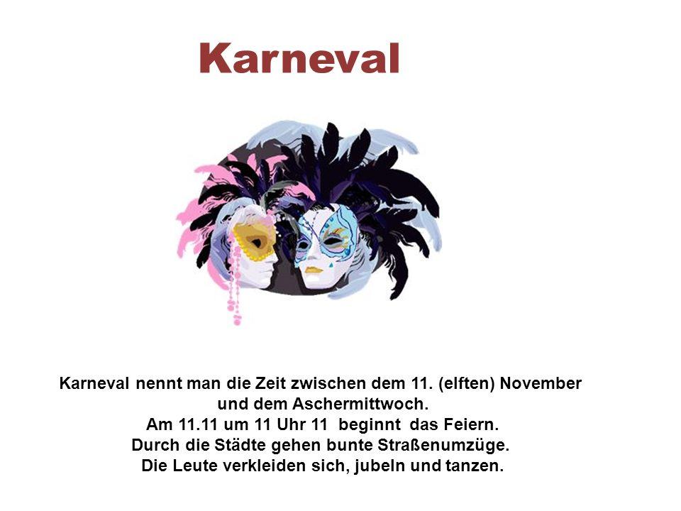 Karneval Karneval nennt man die Zeit zwischen dem 11.