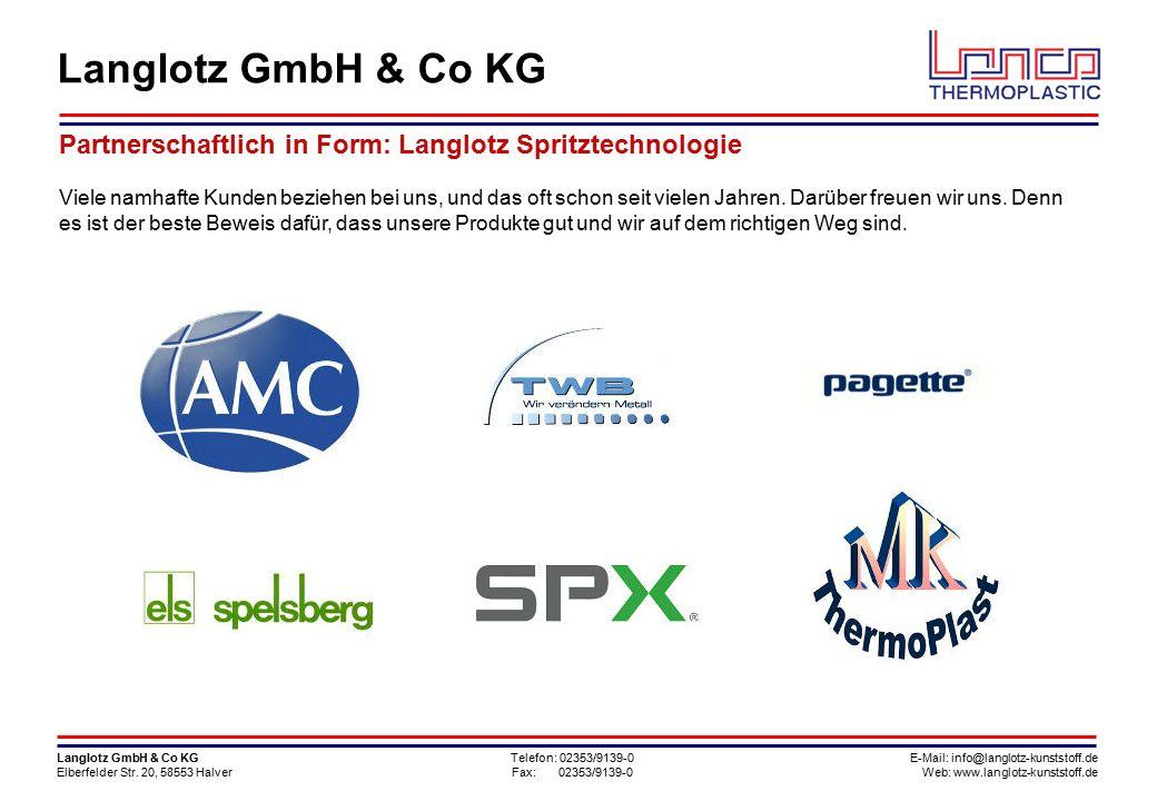 Telefon: 02353/9139-0 Fax: 02353/9139-0 E-Mail: info@langlotz-kunststoff.de Web: www.langlotz-kunststoff.de Langlotz GmbH & Co KG Elberfelder Str.