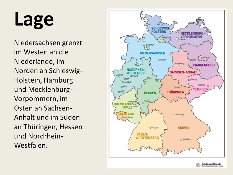 Lage Niedersachsen grenzt im Westen an die Niederlande, im Norden an Schleswig- Holstein, Hamburg und Mecklenburg- Vorpommern, im Osten an Sachsen- Anhalt und im Süden an Thüringen, Hessen und Nordrhein- Westfalen.