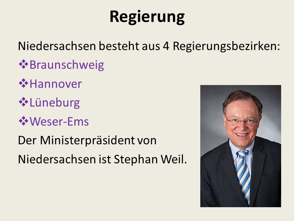 Regierung Niedersachsen besteht aus 4 Regierungsbezirken:  Braunschweig  Hannover  Lüneburg  Weser-Ems Der Ministerpräsident von Niedersachsen ist Stephan Weil.