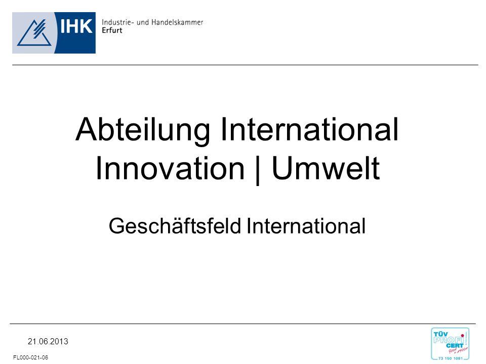 FL000-021-06 21.06.2013 Abteilung International Innovation | Umwelt Geschäftsfeld International