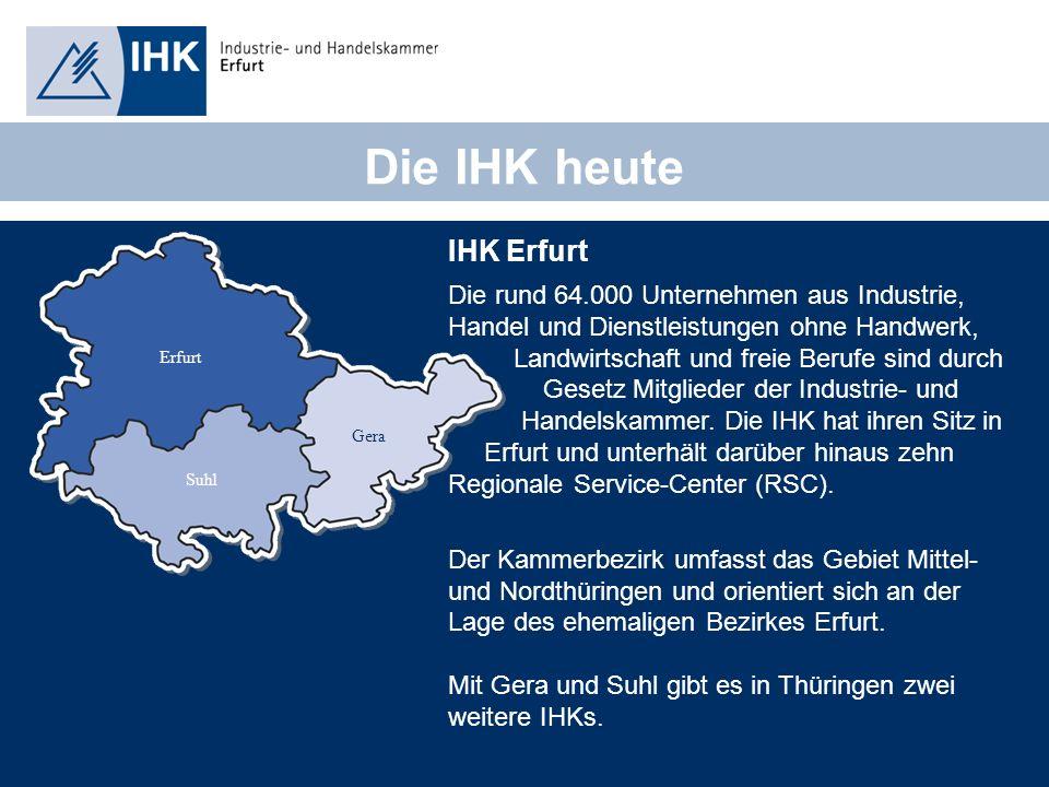 FL000-021-06 21.06.2013 Die IHK heute IHK Erfurt Die rund 64.000 Unternehmen aus Industrie, Handel und Dienstleistungen ohne Handwerk, Landwirtschaft und freie Berufe sind durch Gesetz Mitglieder der Industrie- und Handelskammer.