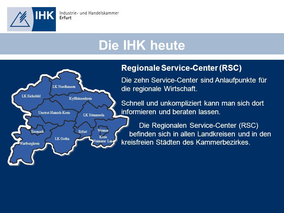FL000-021-06 21.06.2013 Die IHK heute Regionale Service-Center (RSC) Die zehn Service-Center sind Anlaufpunkte für die regionale Wirtschaft.