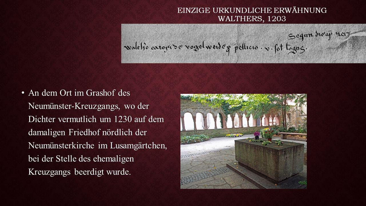 EINZIGE URKUNDLICHE ERWÄHNUNG WALTHERS, 1203 An dem Ort im Grashof des Neumünster-Kreuzgangs, wo der Dichter vermutlich um 1230 auf dem damaligen Frie