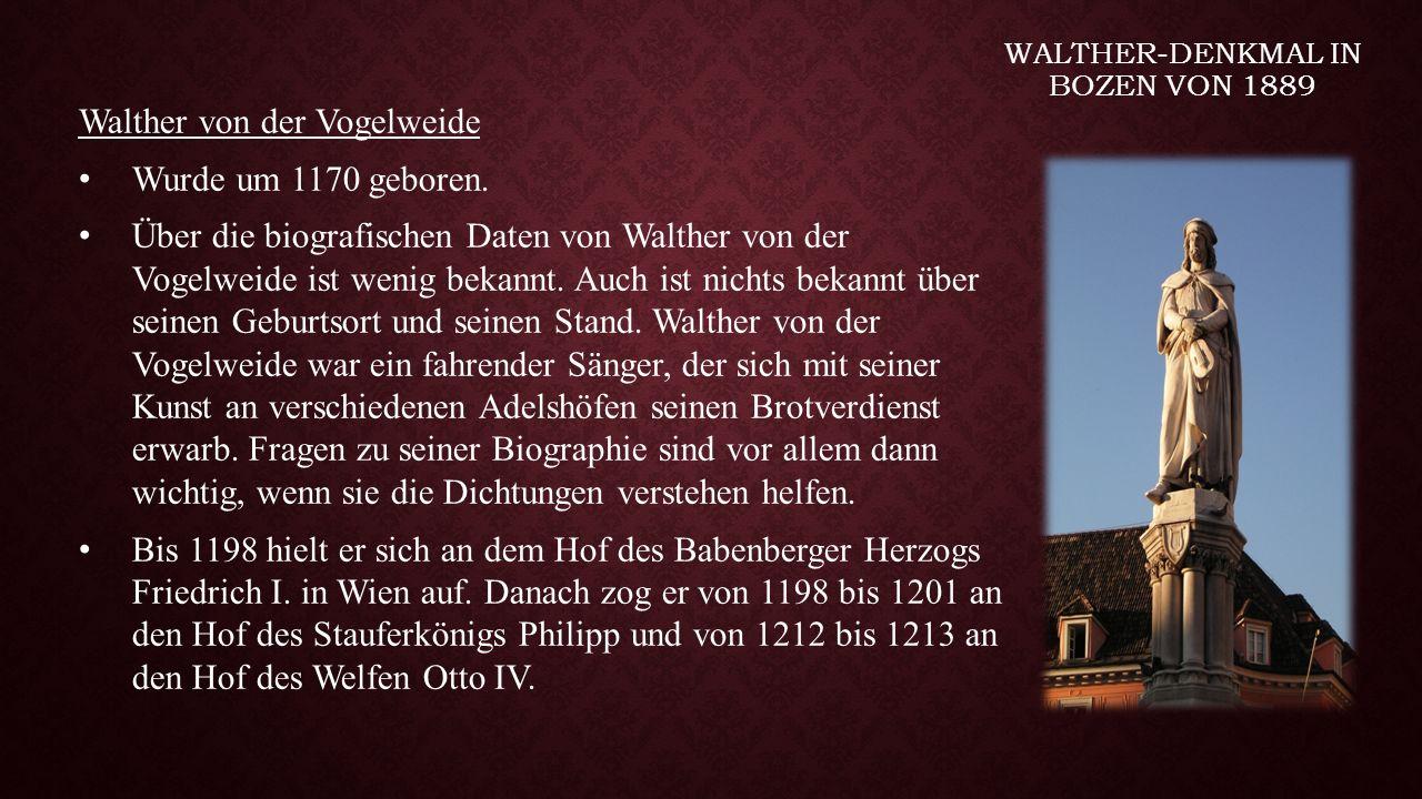 WALTHER-DENKMAL IN BOZEN VON 1889 Walther von der Vogelweide Wurde um 1170 geboren. Über die biografischen Daten von Walther von der Vogelweide ist we