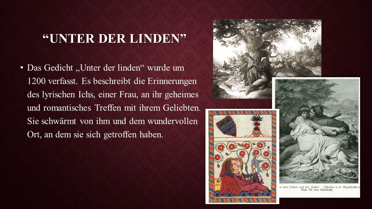 """""""UNTER DER LINDEN"""" Das Gedicht """"Unter der linden"""" wurde um 1200 verfasst. Es beschreibt die Erinnerungen des lyrischen Ichs, einer Frau, an ihr geheim"""