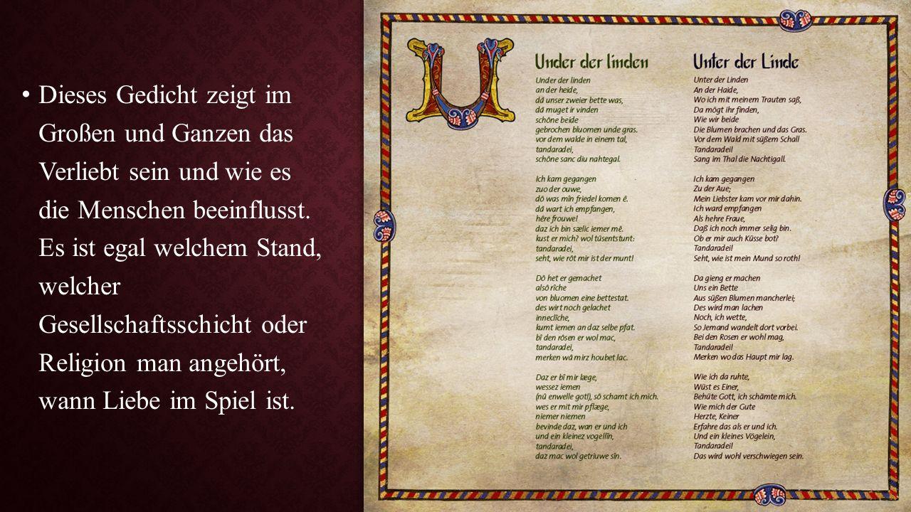 Dieses Gedicht zeigt im Großen und Ganzen das Verliebt sein und wie es die Menschen beeinflusst. Es ist egal welchem Stand, welcher Gesellschaftsschic