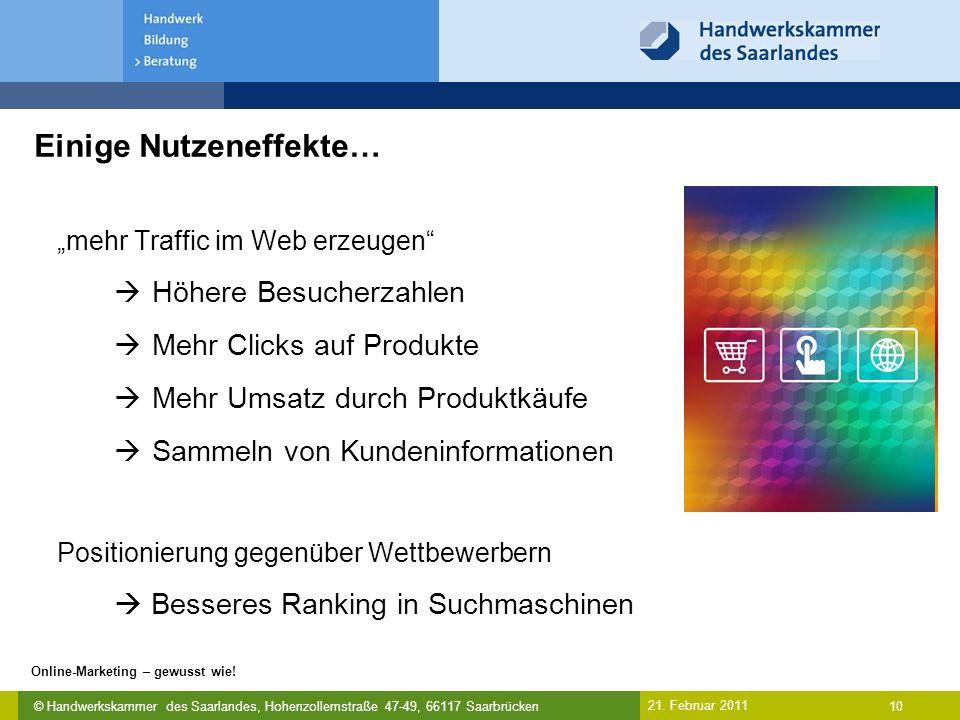 © Handwerkskammer des Saarlandes, Hohenzollernstraße 47-49, 66117 Saarbrücken Online-Marketing – gewusst wie! 10 21. Februar 2011 Einige Nutzeneffekte